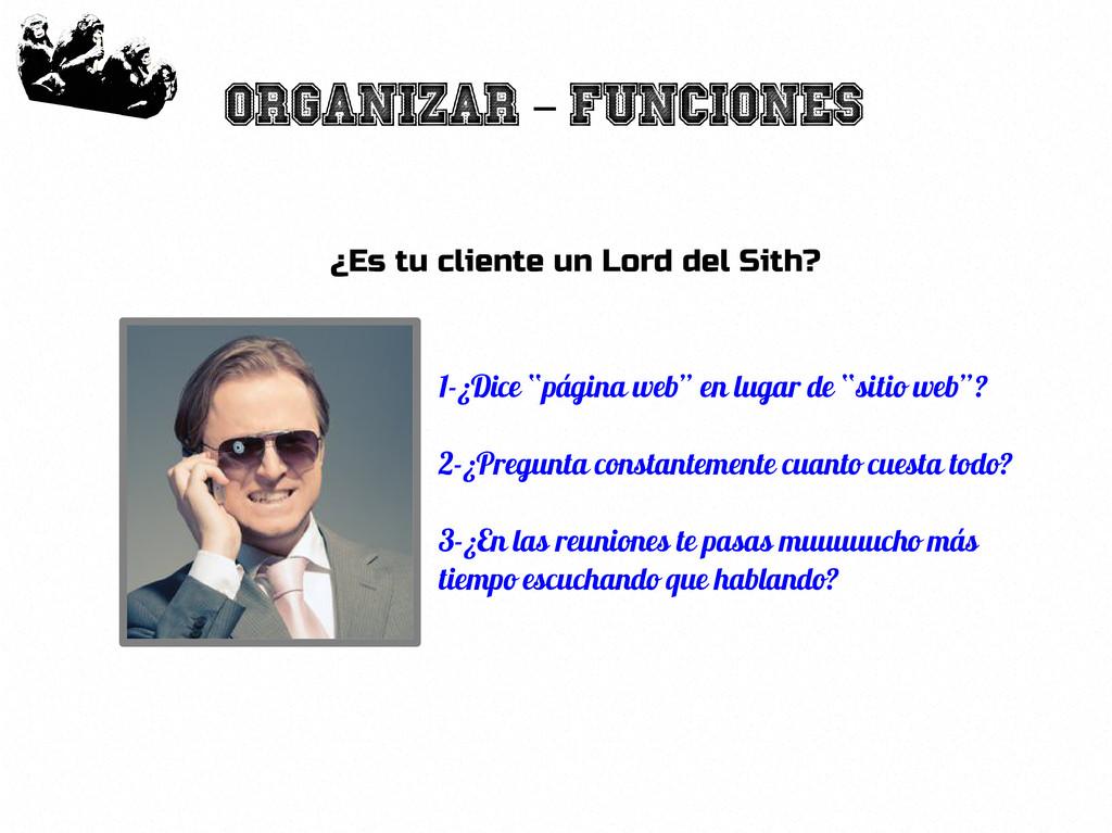 15 Organizar Funciones – ¿Es tu cliente un Lord...