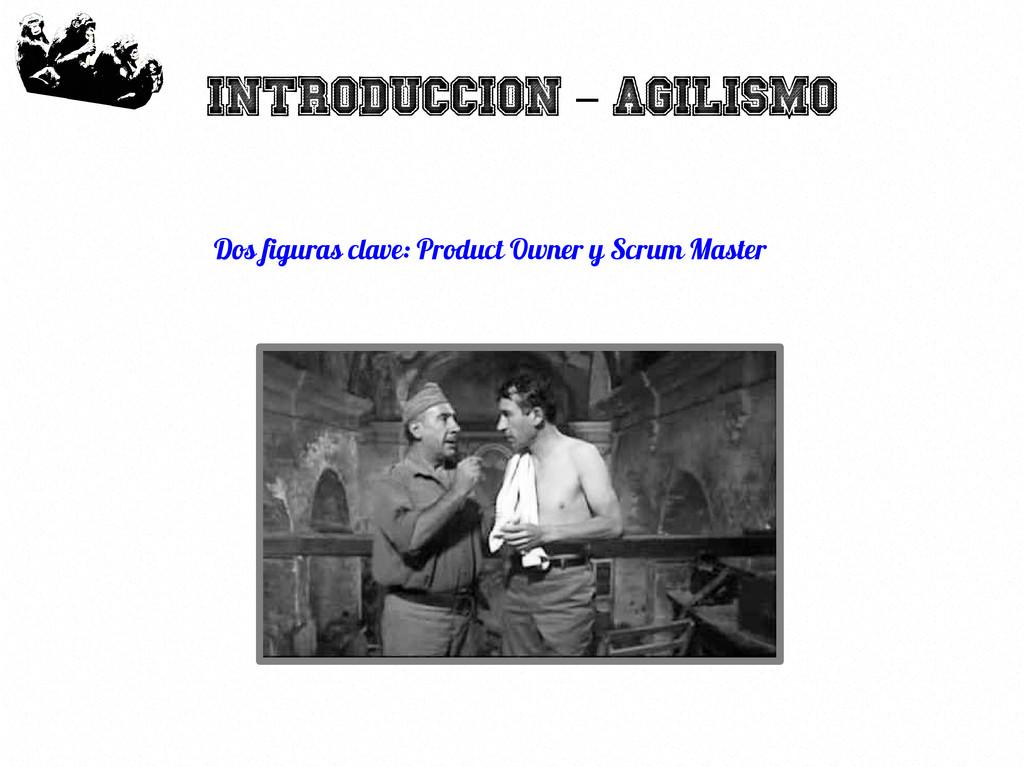 34 Introduccion Agilismo - Dos figuras clave: P...