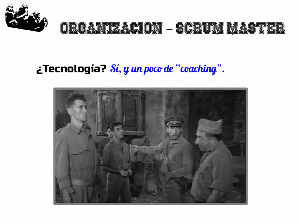 35 Organizacion Scrum Master – ¿Tecnología? Sí,...