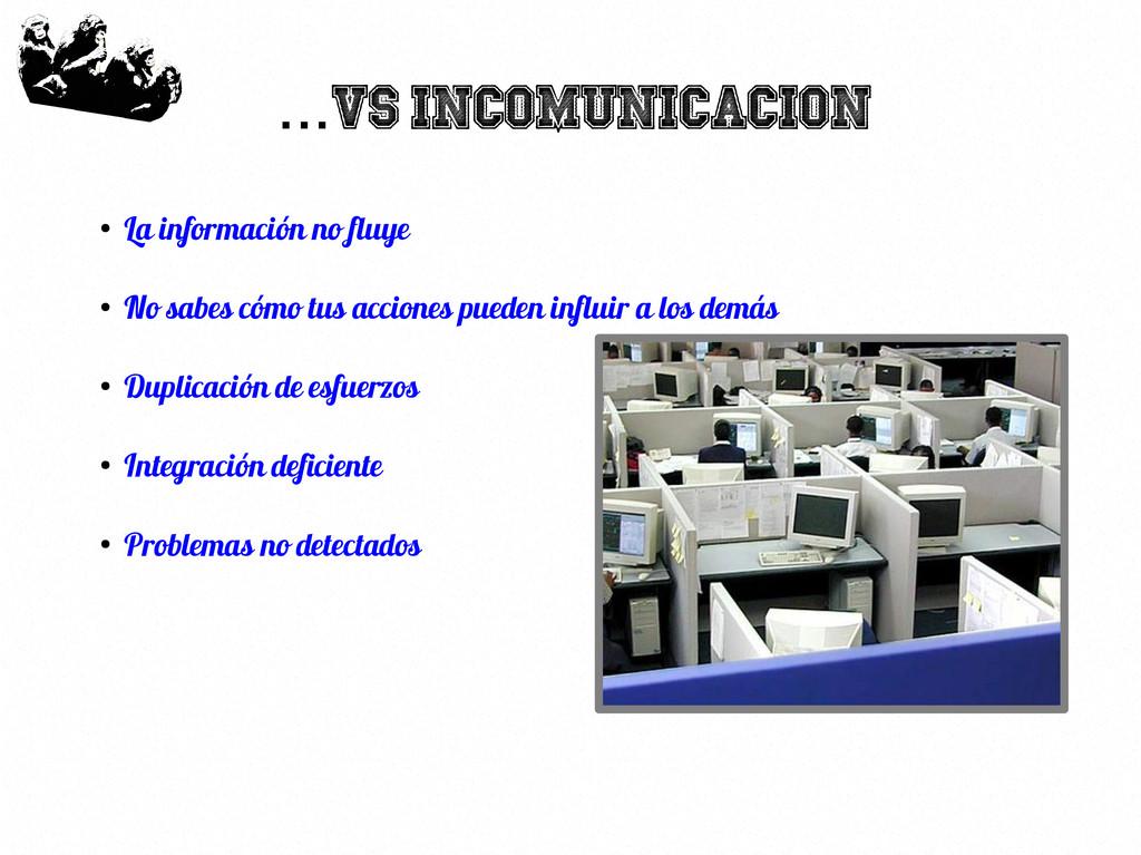 63 VS Incomunicacion ... ● La información no fl...