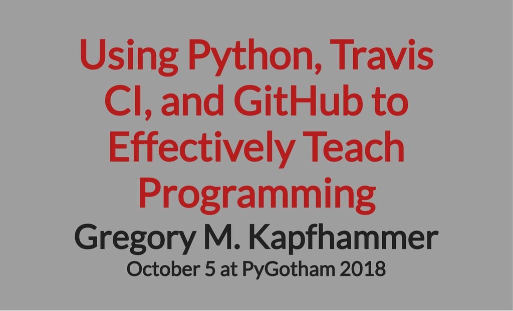 Using Python, Travis CI, and GitHub to Effectiv...