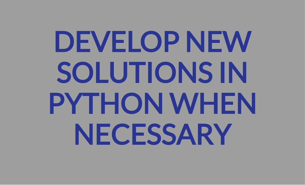 DEVELOP NEW SOLUTIONS IN PYTHON WHEN NECESSARY