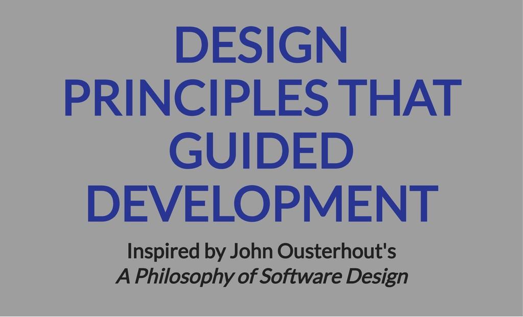 DESIGN PRINCIPLES THAT GUIDED DEVELOPMENT Inspi...
