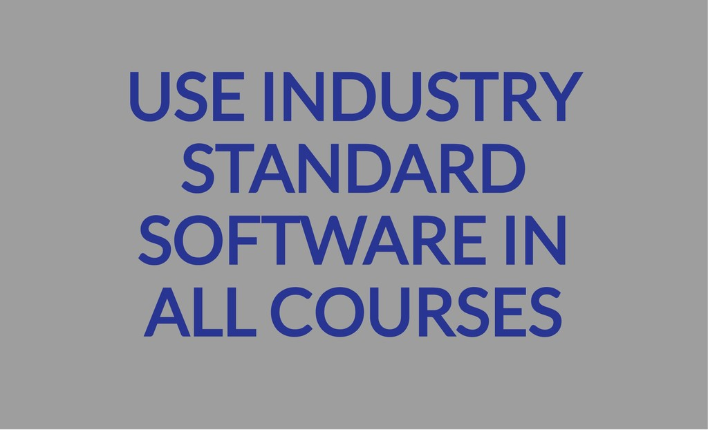 USE INDUSTRY STANDARD SOFTWARE IN ALL COURSES