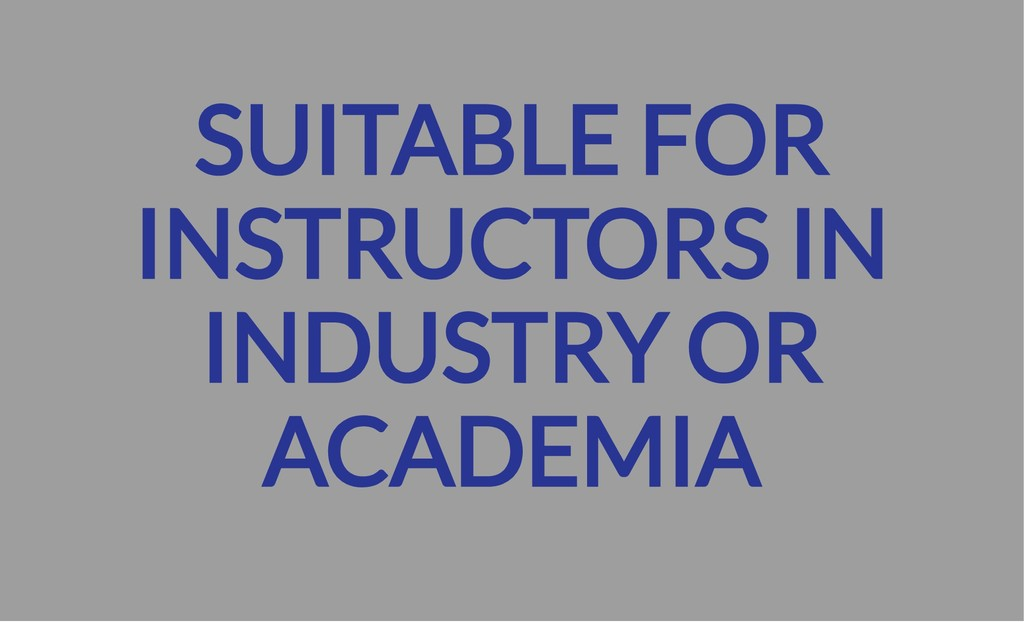 SUITABLE FOR INSTRUCTORS IN INDUSTRY OR ACADEMIA
