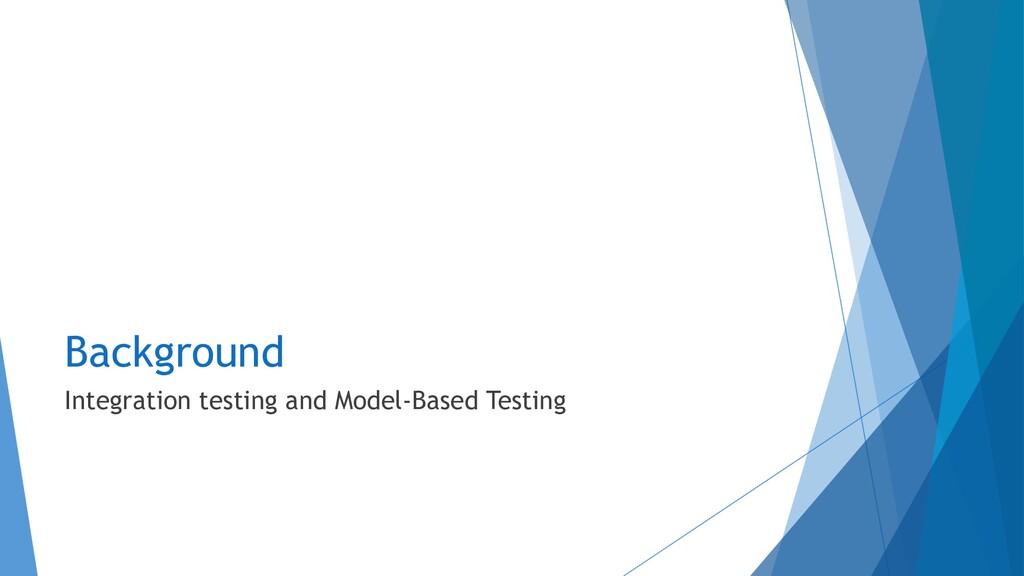 Background Integration testing and Model-Based ...