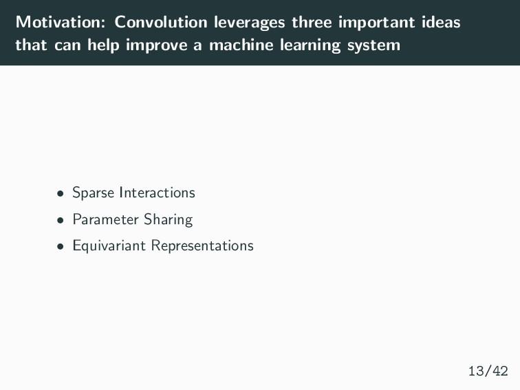 Motivation: Convolution leverages three importa...