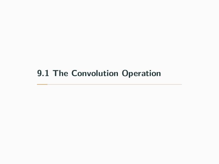 9.1 The Convolution Operation
