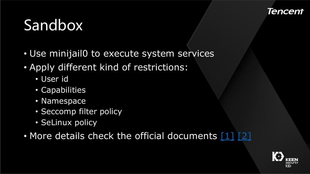 • Use minijail0 to execute system servi...