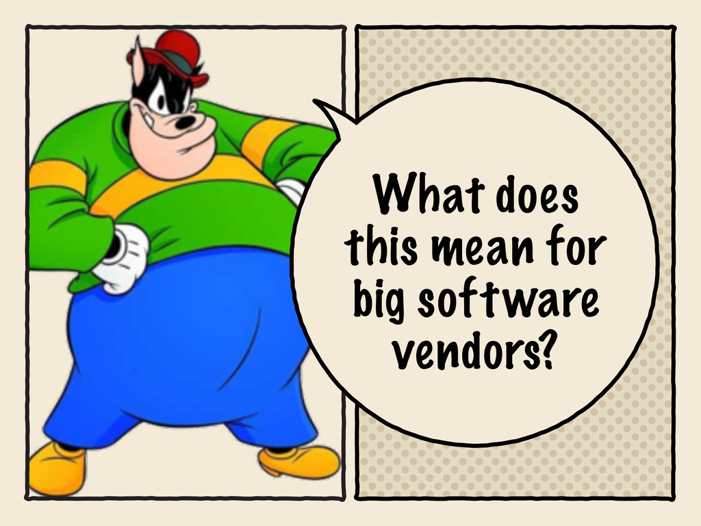 What does this mean for big software vendors?