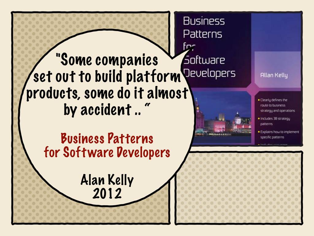 """Some companies set out to build platform produ..."