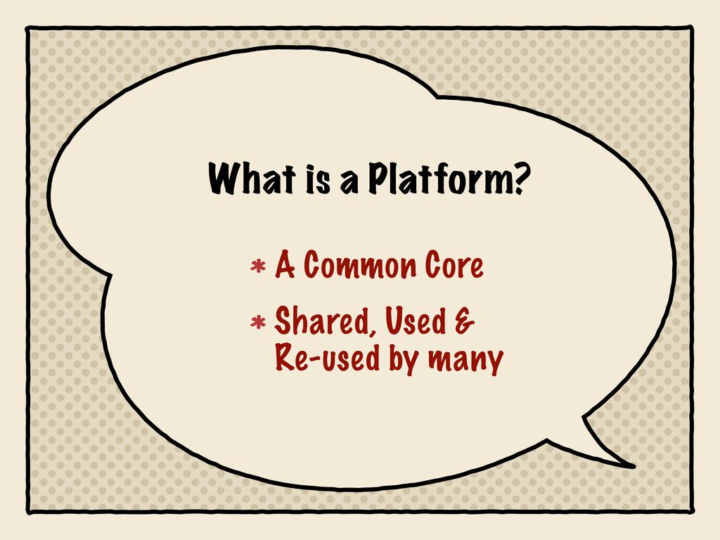 What is a Platform? A Common Core Shared, Used ...