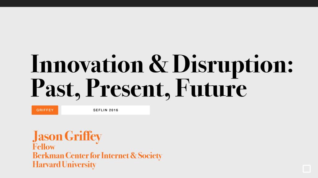 SEFLI N 2016 GRIFFEY Innovation & Disruption: P...