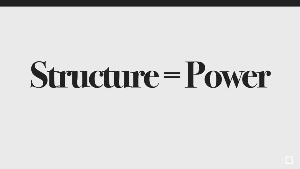 Structure = Power