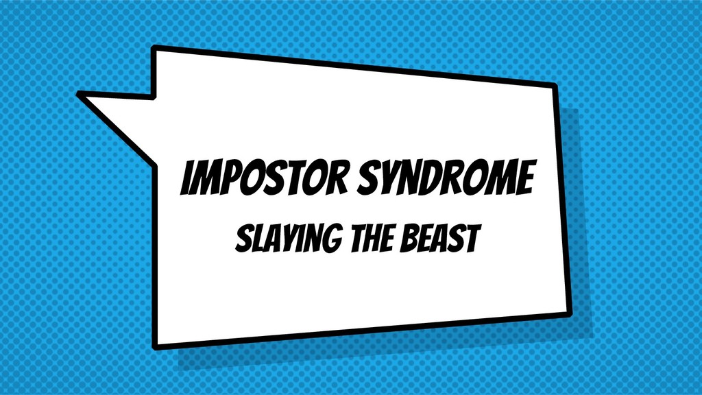 Impostor Syndrome Slaying the Beast