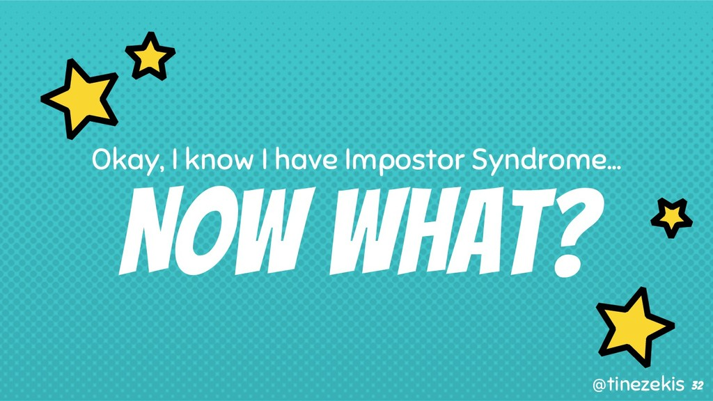 Now What? Okay, I know I have Impostor Syndrome...