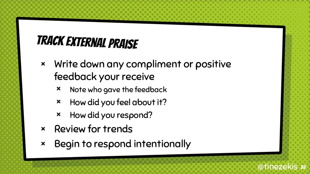 Track External Praise × Write down any complime...