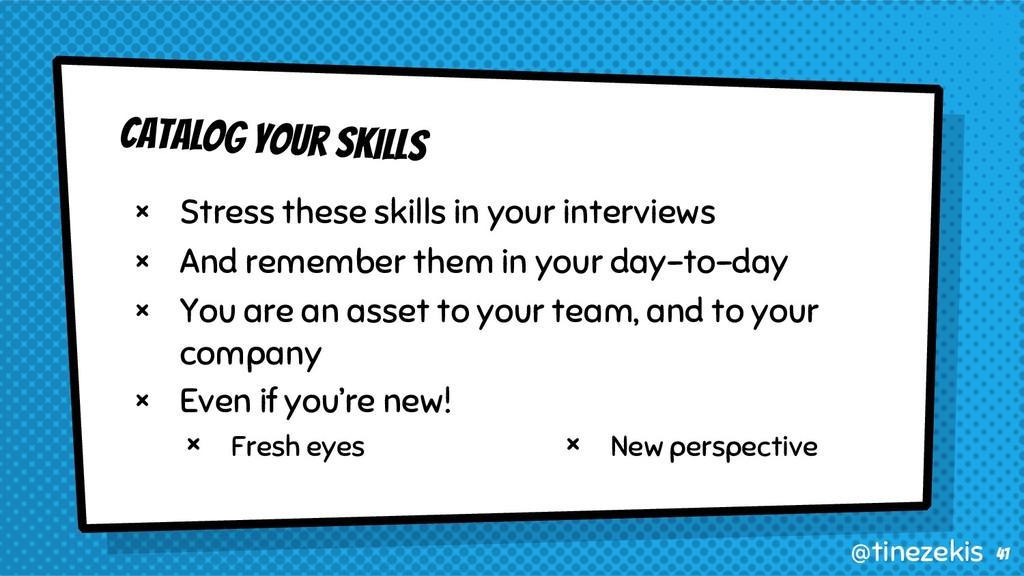 Catalog Your Skills × Stress these skills in yo...