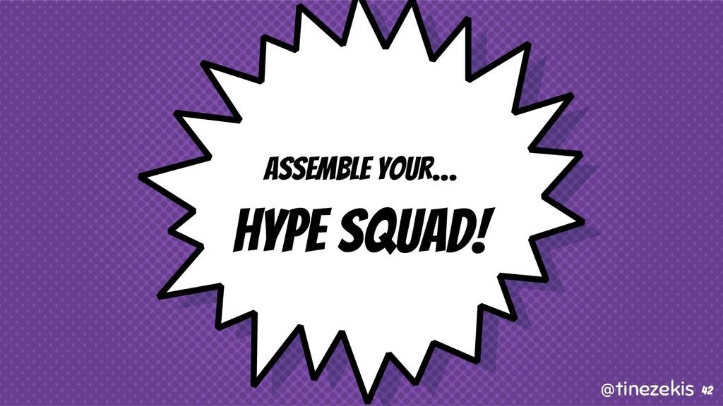 Assemble Your… Hype Squad! 42 @tinezekis