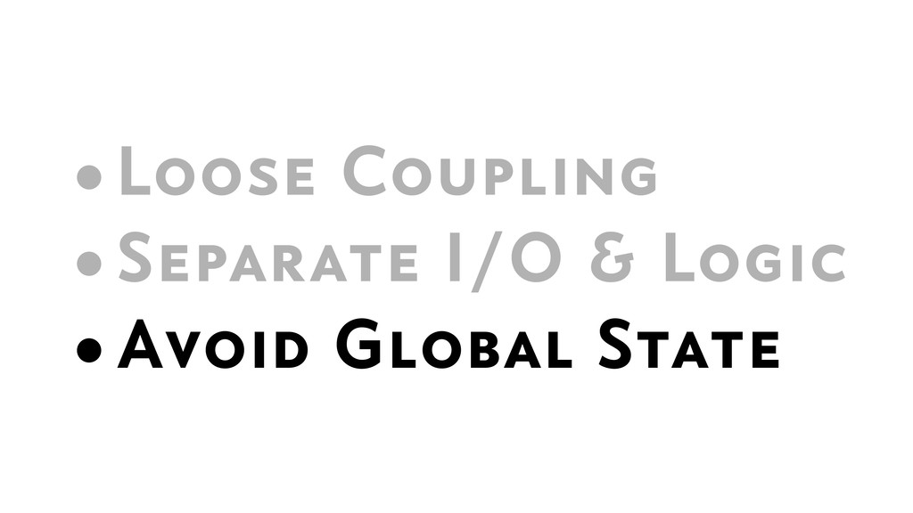 •Loose Coupling •Separate I/O & Logic •Avoid Gl...