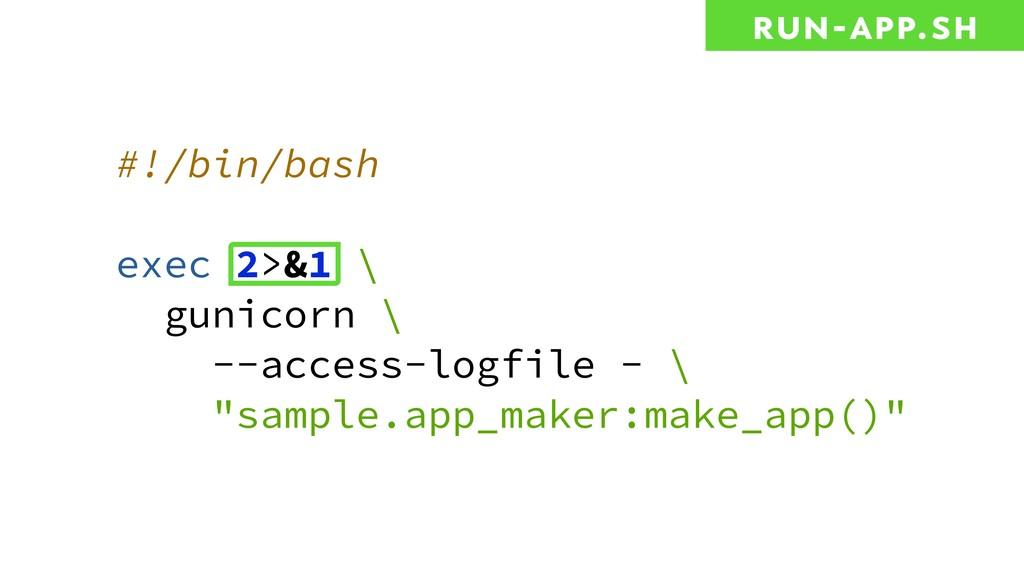 #!/bin/bash exec 2>&1 \ gunicorn \ --access-log...