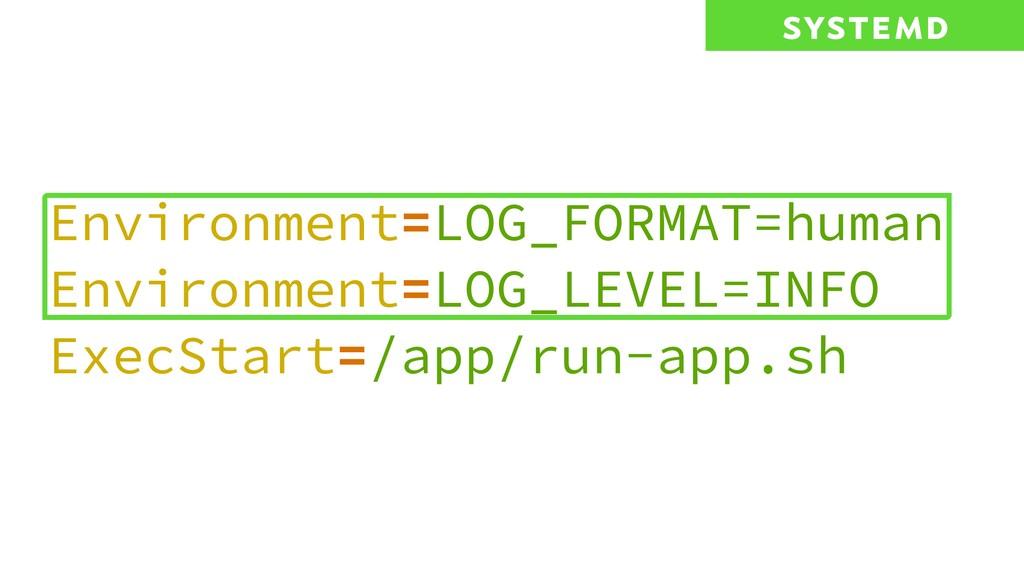 Environment=LOG_FORMAT=human Environment=LOG_LE...