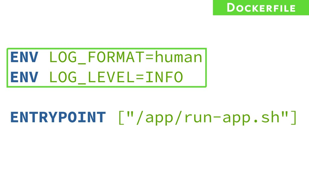 ENV LOG_FORMAT=human ENV LOG_LEVEL=INFO ENTRYPO...