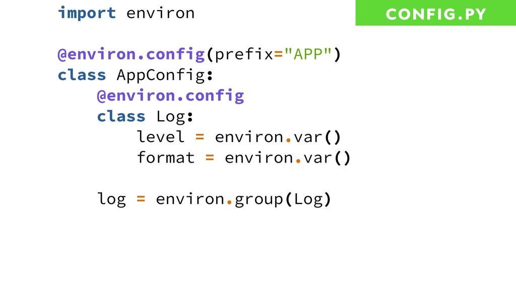 "import environ @environ.config(prefix=""APP"") cl..."