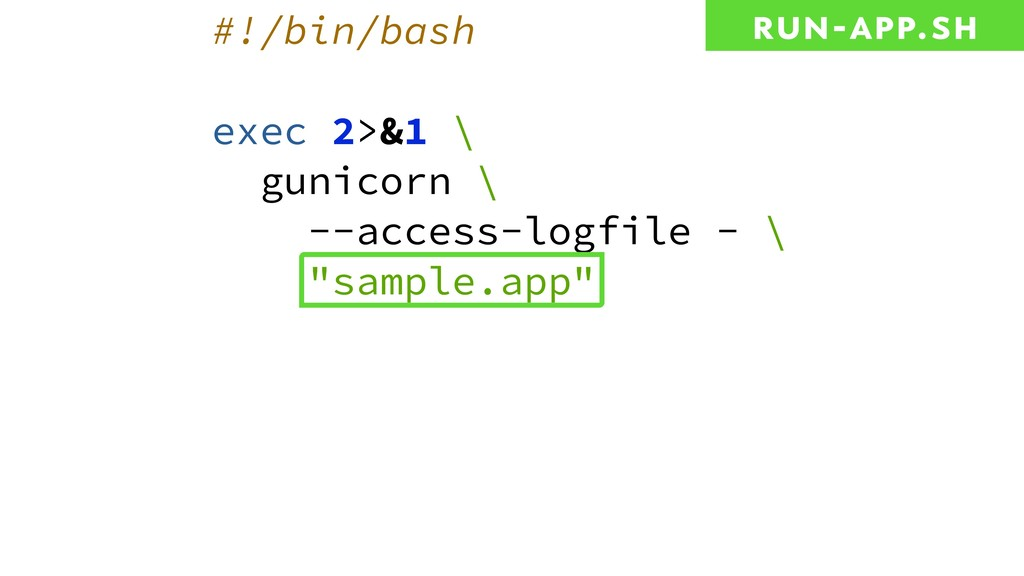#!/bin/bash exec 2>&1 \ gunicorn \ --access-log...