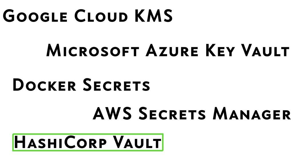 HashiCorp Vault AWS Secrets Manager Google Clou...