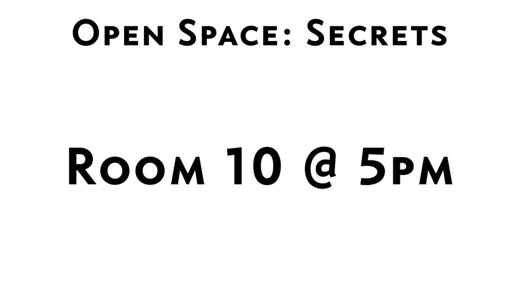 Open Space: Secrets Room 10 @ 5pm