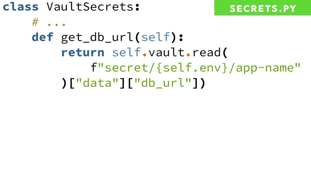 class VaultSecrets: # ... def get_db_url(self):...