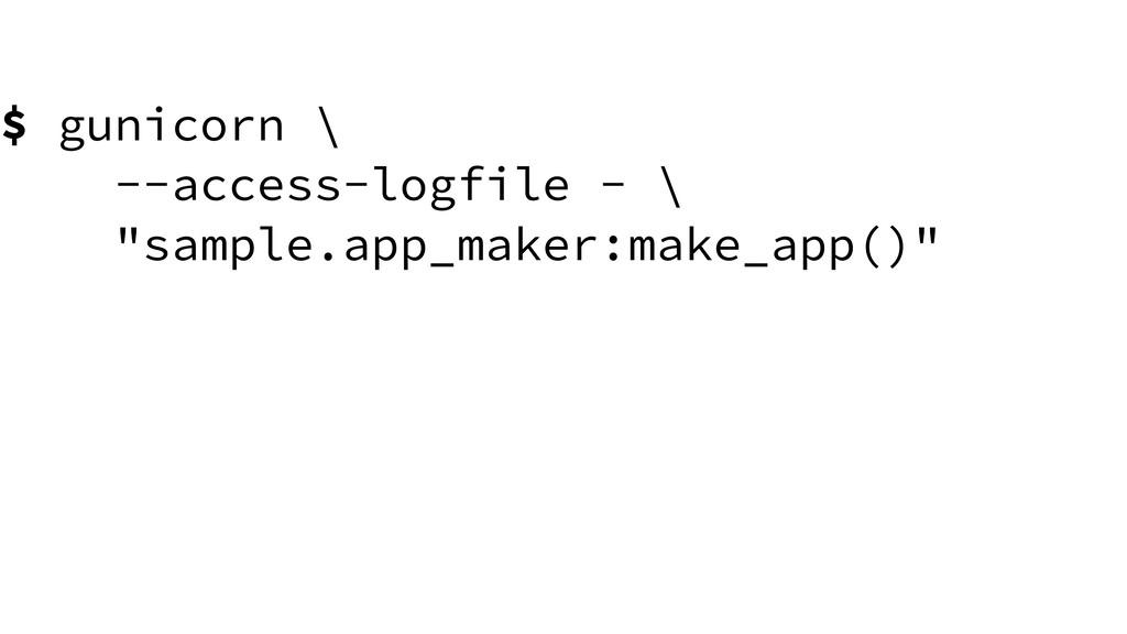 "$ gunicorn \ --access-logfile - \ ""sample.app_m..."