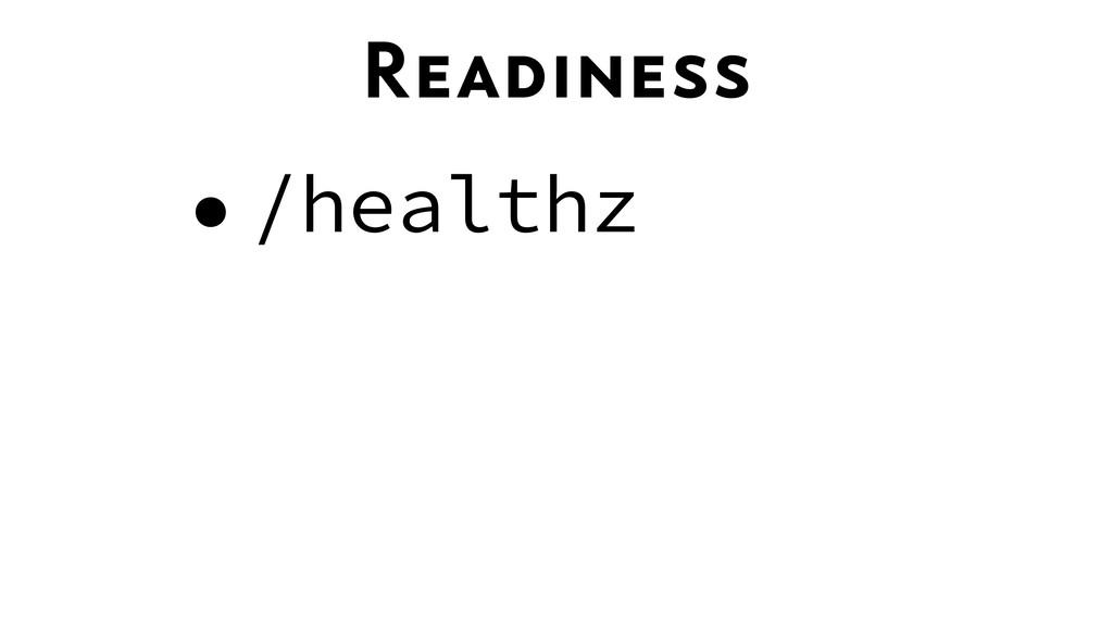 Readiness •/healthz