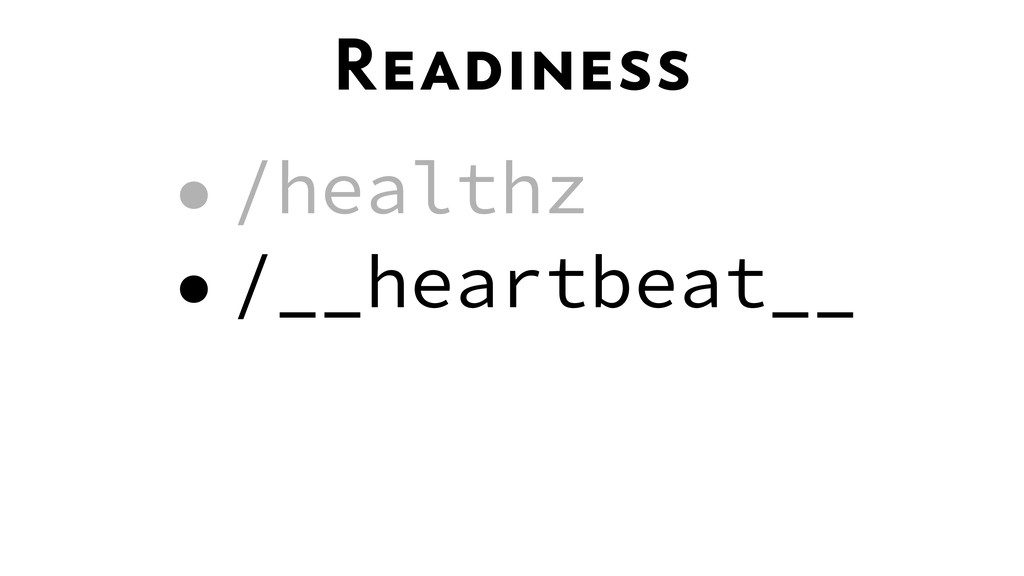Readiness •/healthz •/__heartbeat__