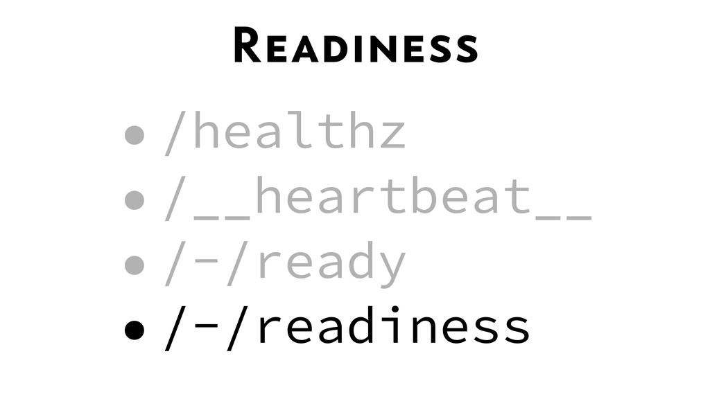 Readiness •/healthz •/__heartbeat__ •/-/ready •...