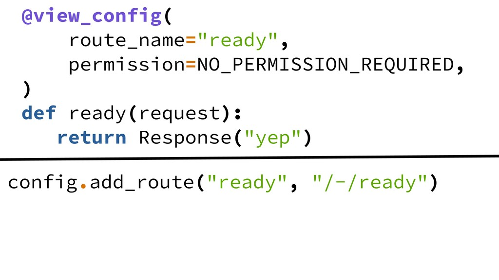 """@view_config( route_name=""""ready"""", permission=NO..."""