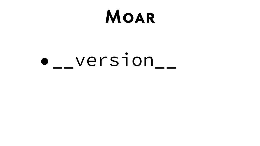 Moar •__version__