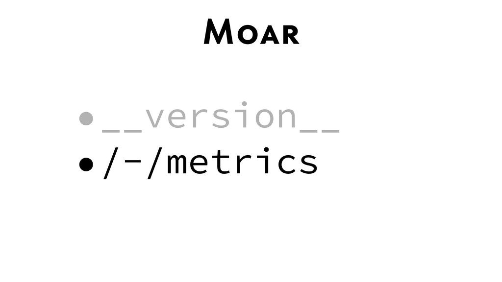 Moar •__version__ •/-/metrics