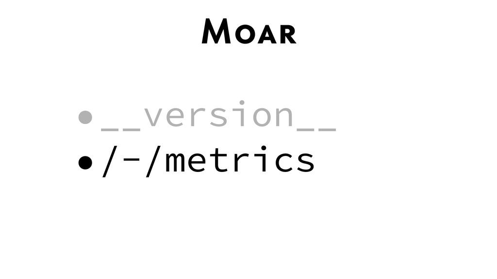 Moar •__version__ •/-/metrics