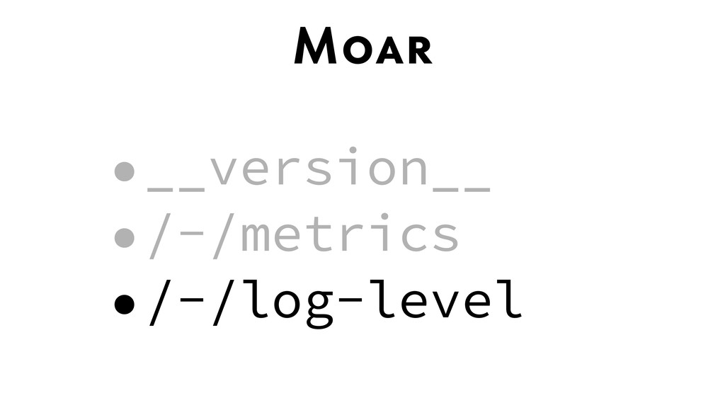 Moar •__version__ •/-/metrics •/-/log-level
