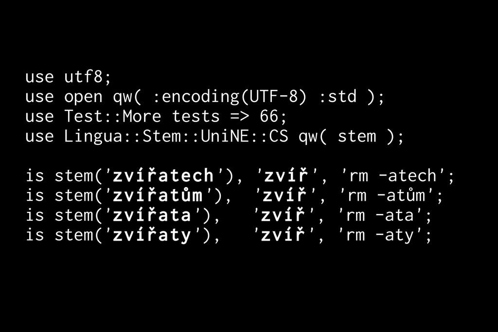 use utf8; use open qw( :encoding(UTF-8) :std );...