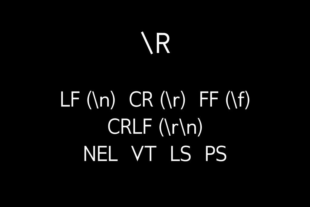 \R LF (\n) CR (\r) FF (\f) CRLF (\r\n) NEL VT L...