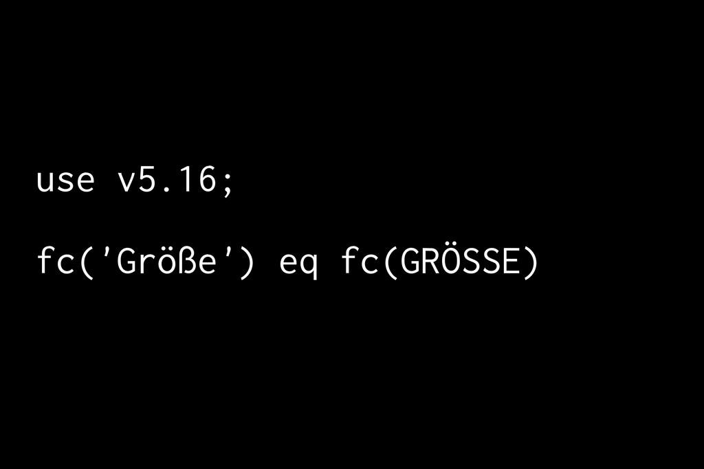 use v5.16; fc('Größe') eq fc(GRÖSSE)