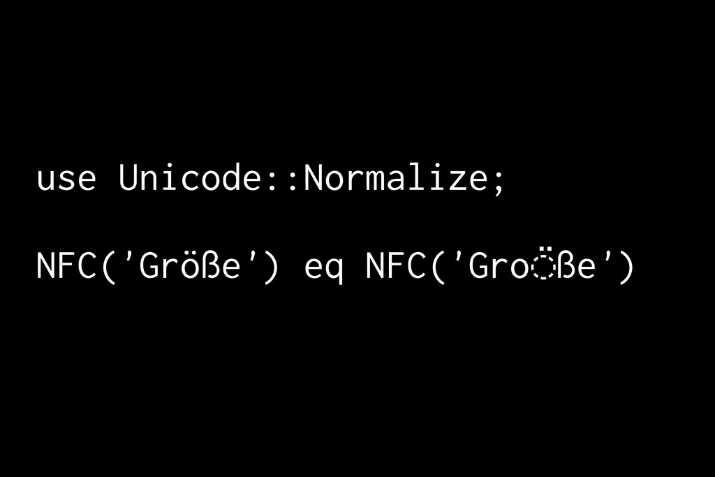 use Unicode::Normalize; NFC('Größe') eq NFC('Gr...