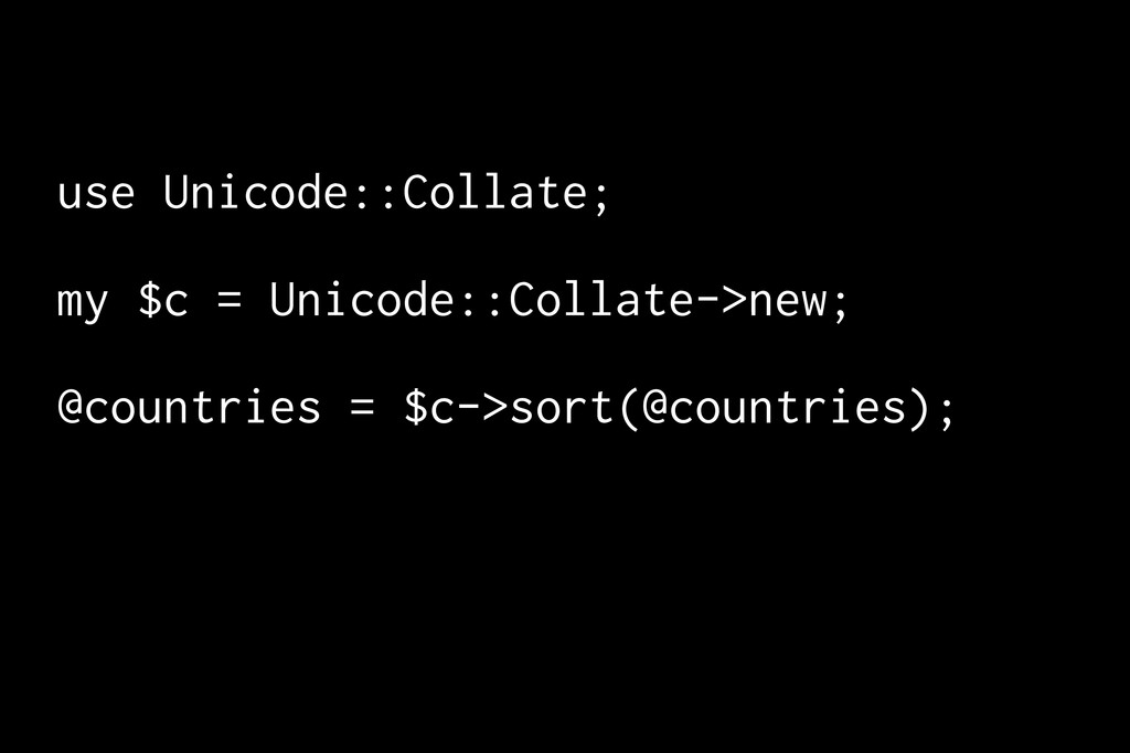 use Unicode::Collate; my $c = Unicode::Collate-...