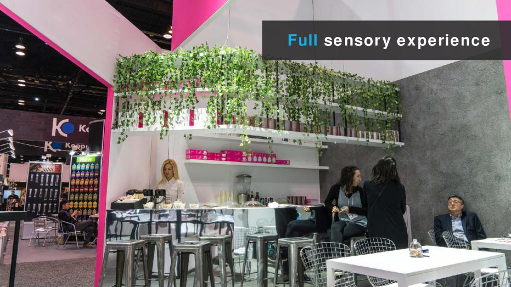 Full sensory experience