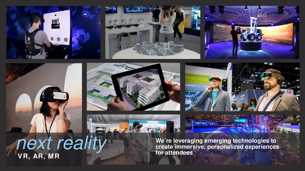 next reality VR, AR, MR We're leveraging emergi...