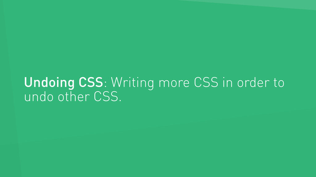 Undoing CSS: Writing more CSS in order to undo ...