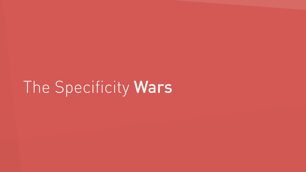 The Specificity Wars